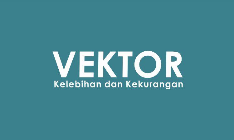 kelebihan dan kekurangan vektor